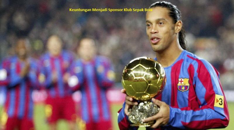Keuntungan Menjadi Sponsor Klub Sepak Bola